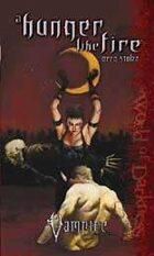 A Hunger Like Fire (Vampire: The Requiem Novel #1)
