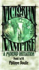 Victorian Age Vampire Book I of III: A Morbid Initiation