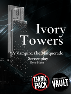 Ivory Towers: A Vampire: the Masquerade Screenplay