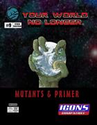 Your World No Longer: Mutants & Primer for ICONS