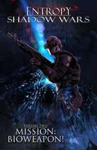 Entropy RPG - Shadow Wars Volume Two - Mission Bioweapon