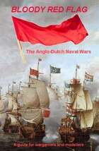 Bloody Red Flag: The Anglo-Dutch Naval wars - a guide for wargamers and modellers