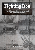 Fighting Iron - Naval Wargame Rules for the Ironclad and Pre -Dreadnought Eras