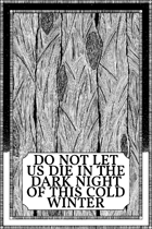 Do Not Let Us Die In The Dark Night Of This Cold Winter
