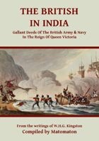 The British In India: Gallant Deeds In The Reign Of Queen Victoria