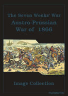The Seven Weeks' War (Austro-Prussian War Of 1866) Image Collection