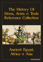 Ancient Egypt, Africa & Asia: The History Of Dress, Arms & Tools Reference Collection