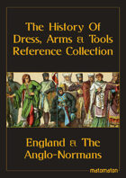 England & The Anglo-Normans: The History Of Dress, Arms & Tools Reference Collection