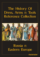 Russia & Eastern Europe: The History Of Dress, Arms & Tools Reference Collection