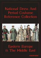 Eastern Europe & The Middle East: National Dress & Period Costume Reference Collection