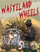 Wasteland Wheels: Fifth Edition Vehicles For Post-Apocalyptic Worlds