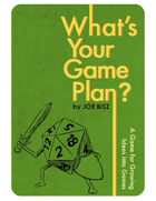 What's Your Game Plan?