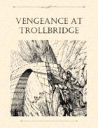 Adventure Framework 31: Vengeance at Trollbridge