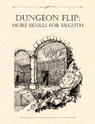 Adventure Framework 43: Dungeon Flip - More Skulls for Ulgoth