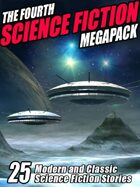 The Fourth Science Fiction Megapack: 25 Classic Science Fiction Stories