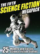 The Fifth Science Fiction Megapack: 25 Classic Science Fiction Stories