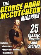 The George Barr McCutcheon Megapack: 25 Classic Novels and Stories