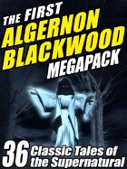 The First Algernon Blackwood Megapack: 36 Classic Tales of the Supernatural