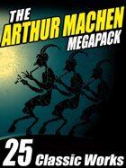 The Arthur Machen Megapack: 25 Classic Works