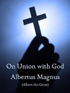 On Union with God (with Notes, Preface, and New Introduction)