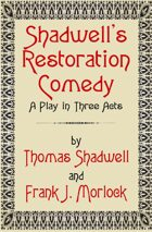 Shadwell's Restoration Comedy: A Play in Three Acts
