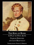 The King of Rome: A Play in Five Acts