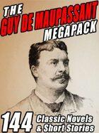 The Guy de Maupassant Megapack: 144 Novels and Short Stories