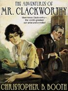 The Adventures of Mr. Clackworthy: 8 Classic Tales of the Con Man
