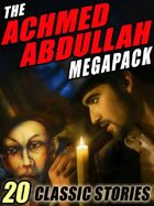 The Achmed Abdullah Megapack: 20 Classic Stories