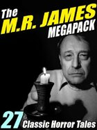 The M.R. James Megapack: 27 Classic Horror Stories