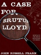 A Case for Brutus Lloyd: Science Fiction Mystery Stories