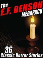 The E.F. Benson Megapack: 36 Classic Horror Stories