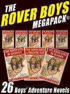 The Rover Boys Megapack: 26 Boys' Adventure Novels