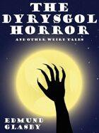 The Dyrysgol Horror and Other Weird Tales