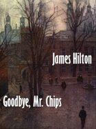 Good-bye, Mr. Chips: A Novel
