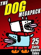 The Dog Megapack: 25 Curly Canine Tales, Old and New