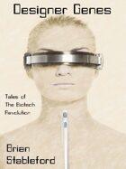 Designer Genes: Tales of the Biotech Revolution