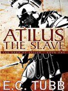 Atilus the Slave: The Saga of Atilus, Book One