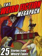 The Weird Fiction Megapack: 25 Stories from Weird Tales