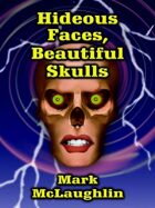Hideous Faces, Beautiful Skulls: Tales of Horror and the Bizarre
