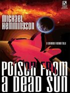 Poison from a Dead Sun: A Science Fiction Tale