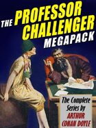 The Professor Challenger Megapack: The Complete Series