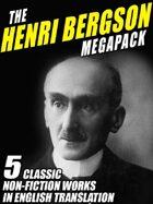 The Henri Bergson Megapack: 5 Classic Non-Fiction Works in English Translation