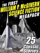 The First William P. McGivern Science Fiction Megapack: 25 Classic Stories