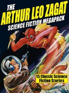 The Arthur Leo Zagat Science Fiction Megapack: 15 Classic Science Fiction Stories