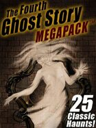 The Fourth Ghost Story Megapack: 25 Classic Haunts!