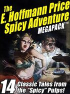 """The E. Hoffmann Price Spicy Adventure Megapack: 14 Tales from the """"Spicy"""" Pulp Magazines!"""