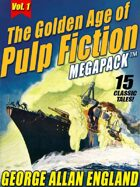 The Golden Age of Pulp Fiction Megapack Vol. 1: George Allan England: 15 Classic Tales