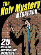 The Noir Mystery Megapack: 25 Modern and Classic Mysteries