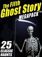 The Fifth Ghost Story Megapack: 25 Classic Haunts